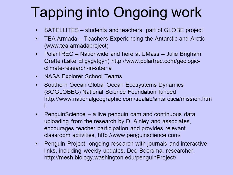 Tapping into Ongoing work SATELLITES – students and teachers, part of GLOBE project TEA Armada – Teachers Experiencing the Antarctic and Arctic (www.t