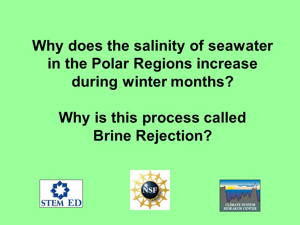 You can develop an understanding of brine rejection as sea ice forms if you: Make a saltwater solution.Make a saltwater solution.