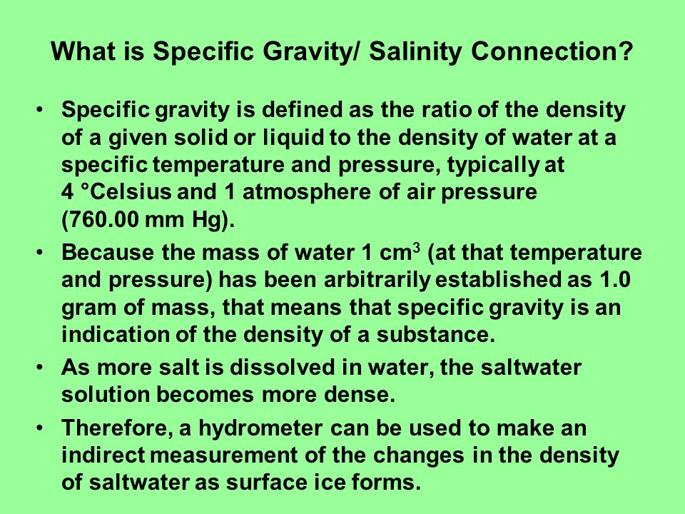What is Specific Gravity/ Salinity Connection? Specific gravity is defined as the ratio of the density of a given solid or liquid to the density of wa