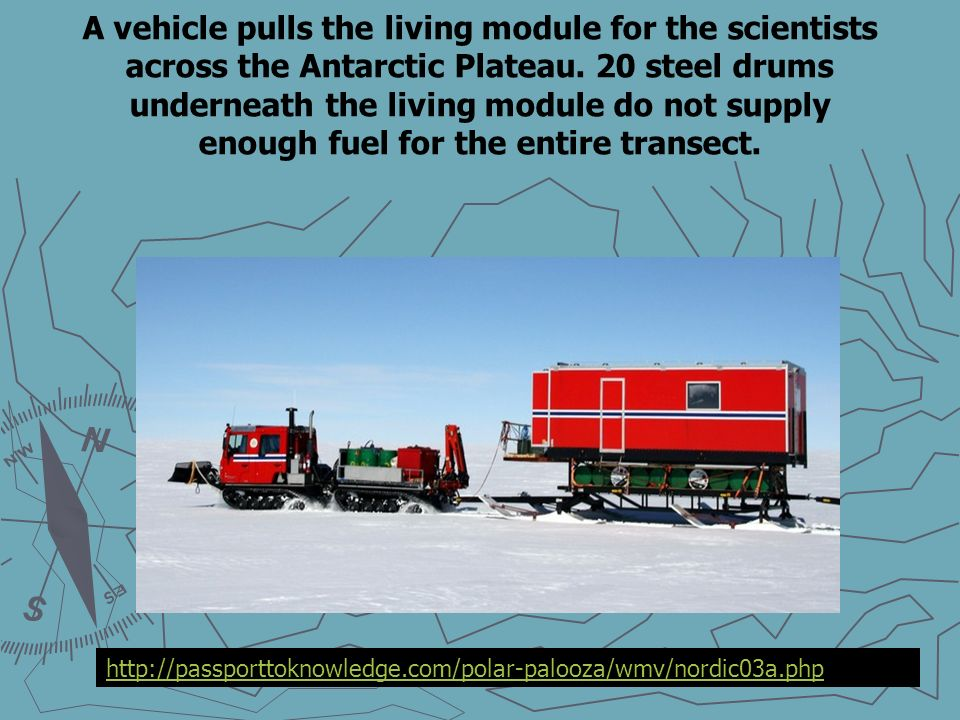 A vehicle pulls the living module for the scientists across the Antarctic Plateau.