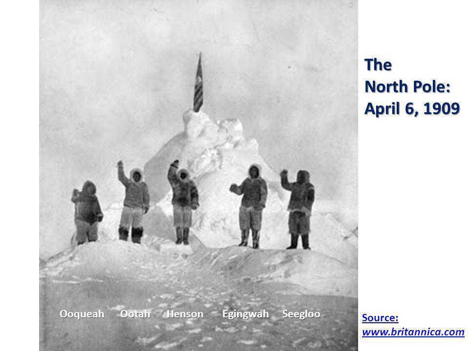 Source: www.britannica.com Ooqueah Ootah Henson Egingwah Seegloo The North Pole: April 6, 1909