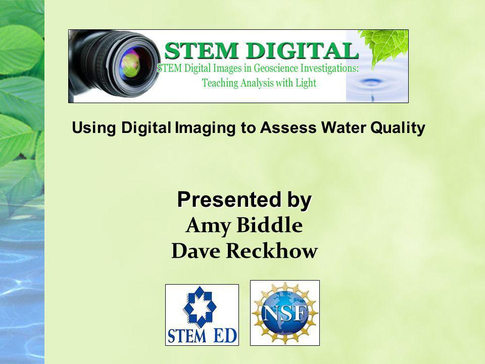 Using Digital Imaging to Assess Water Quality Massachusetts Science and Engineering/Technology Curriculum Framework Biology Earth and Space Science Ecology Earth Processes and Cycles Inquiry Student designed experiments exploring… Factors influencing the leaching process: types of leaves, conditions, water properties Factors influencing the treatment process: comparison of different strategies