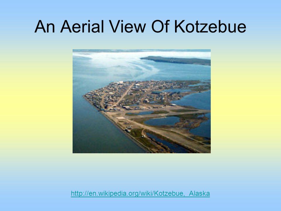 An Aerial View Of Kotzebue http://en.wikipedia.org/wiki/Kotzebue,_Alaska