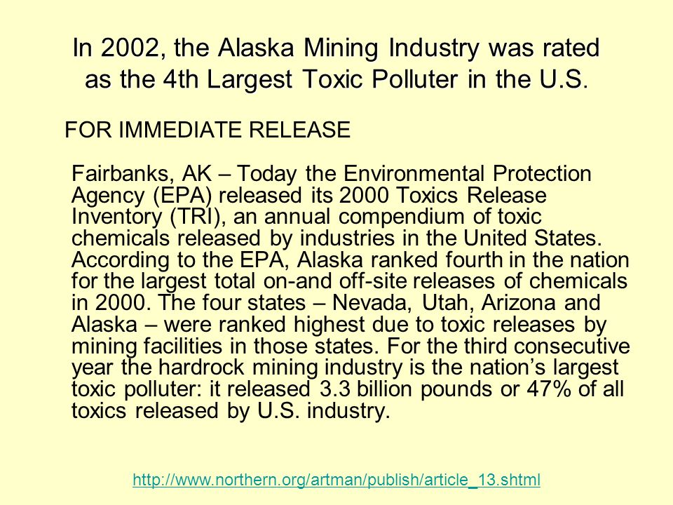 In 2002, the Alaska Mining Industry was rated as the 4th Largest Toxic Polluter in the U.S.