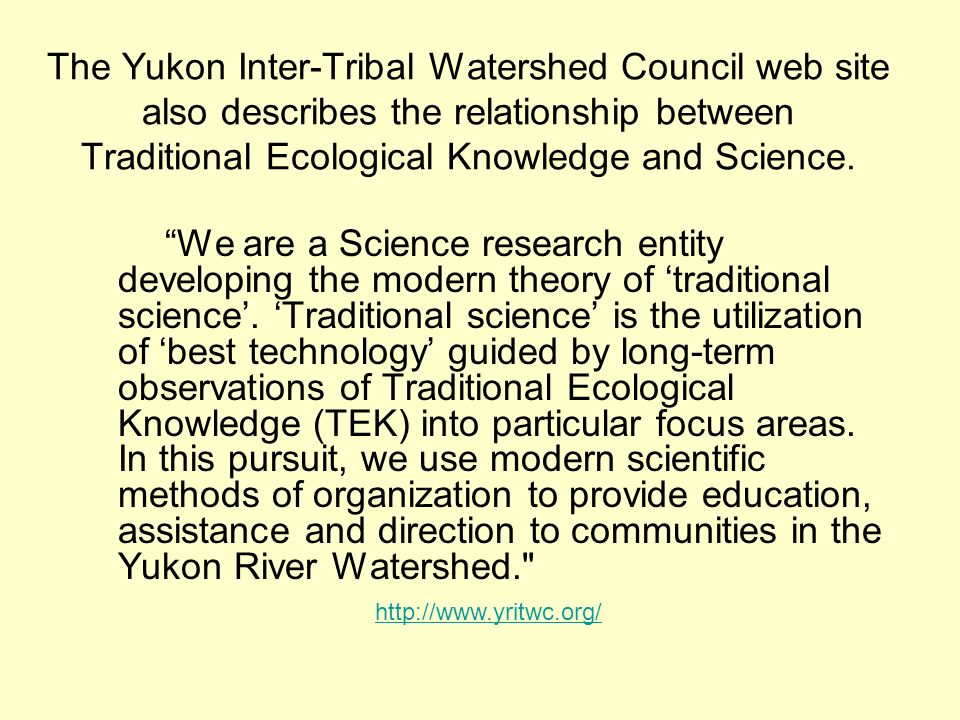 The Yukon Inter-Tribal Watershed Council web site also describes the relationship between Traditional Ecological Knowledge and Science.