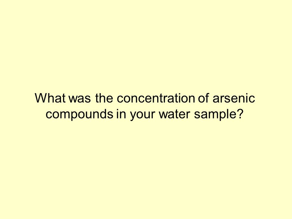 What was the concentration of arsenic compounds in your water sample
