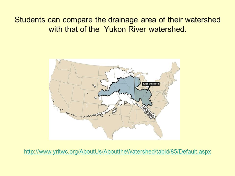 Students can compare the drainage area of their watershed with that of the Yukon River watershed.