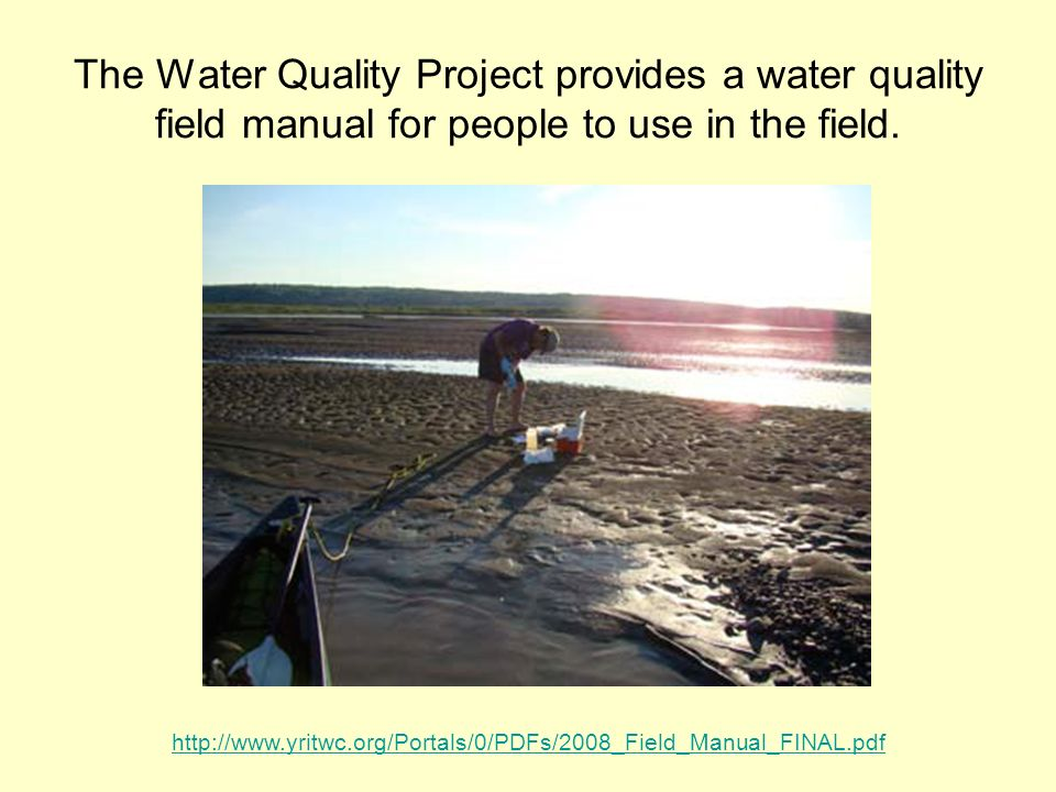 The Water Quality Project provides a water quality field manual for people to use in the field.