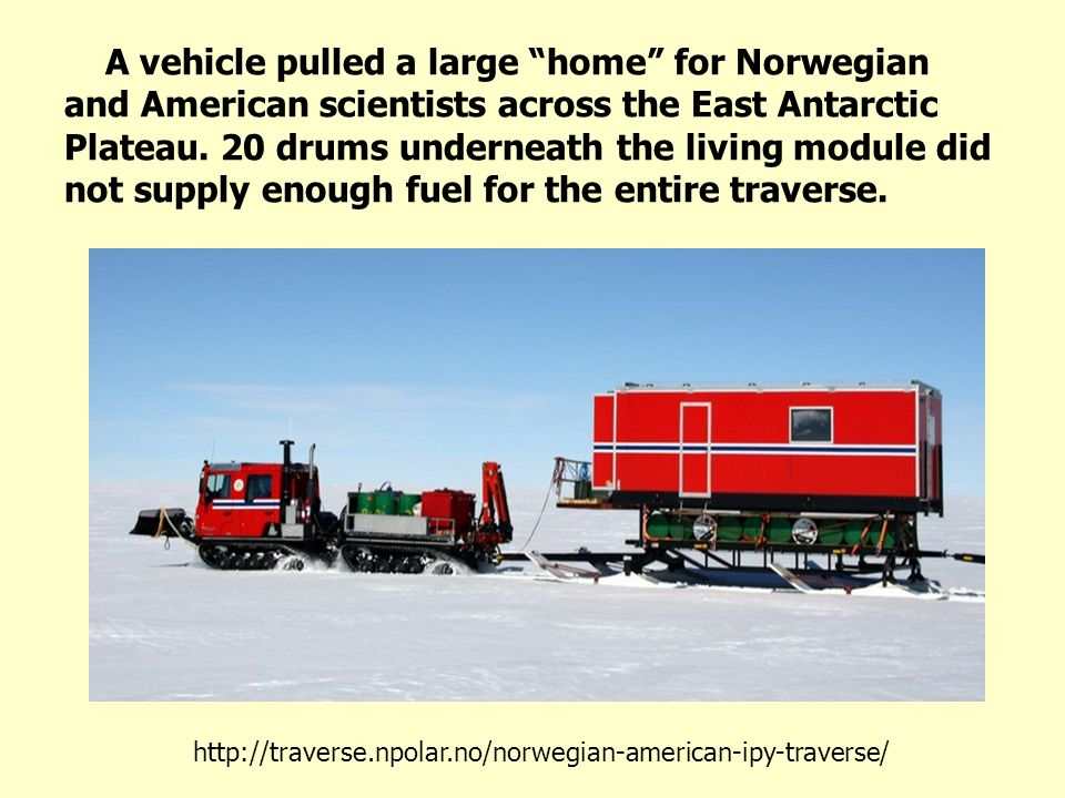 A vehicle pulled a large home for Norwegian and American scientists across the East Antarctic Plateau. 20 drums underneath the living module did not s
