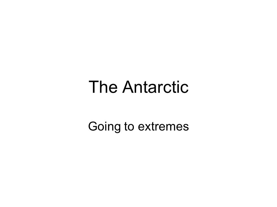 The Antarctic Going to extremes