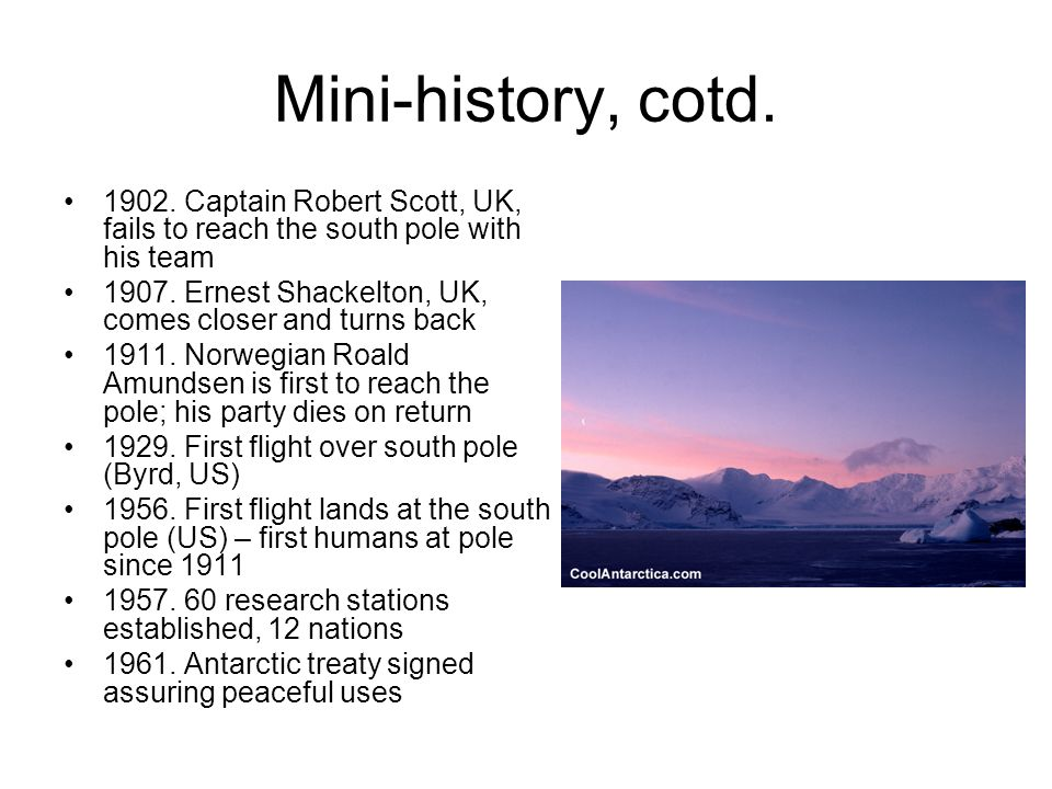 Mini-history, cotd. 1902. Captain Robert Scott, UK, fails to reach the south pole with his team 1907. Ernest Shackelton, UK, comes closer and turns ba
