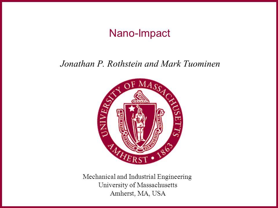 Mechanical and Industrial Engineering University of Massachusetts Amherst, MA, USA Nano-Impact Jonathan P.