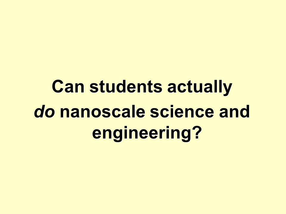 Can students actually do nanoscale science and engineering