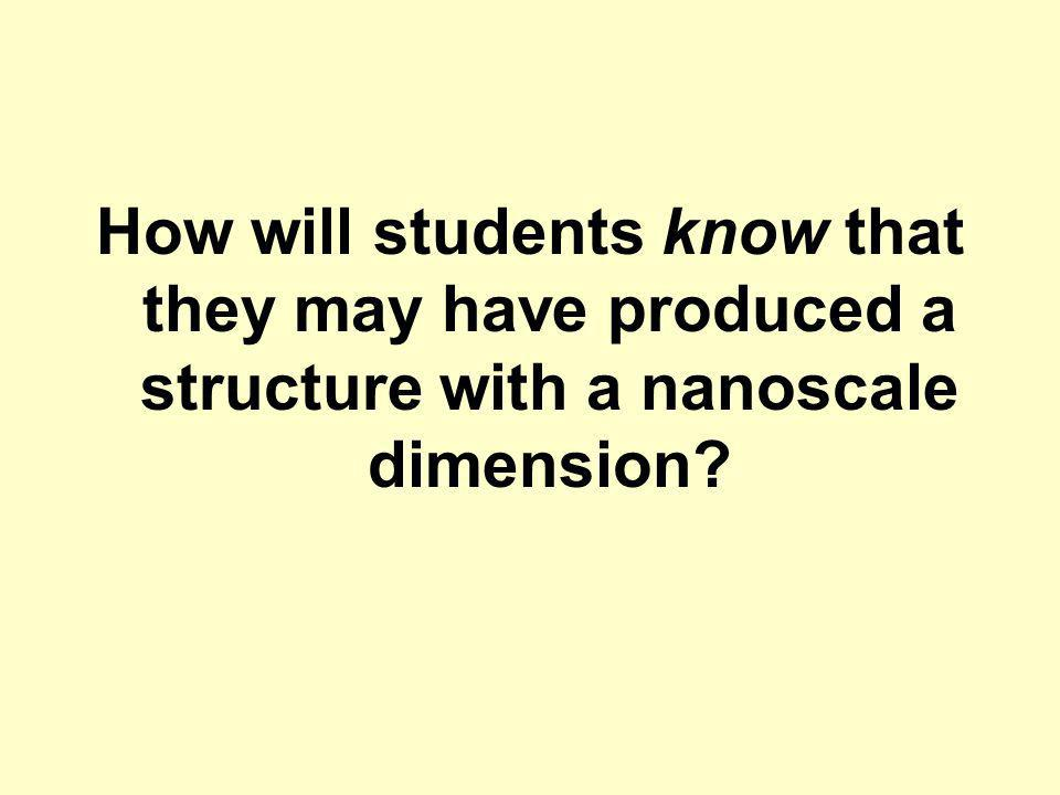 How will students know that they may have produced a structure with a nanoscale dimension