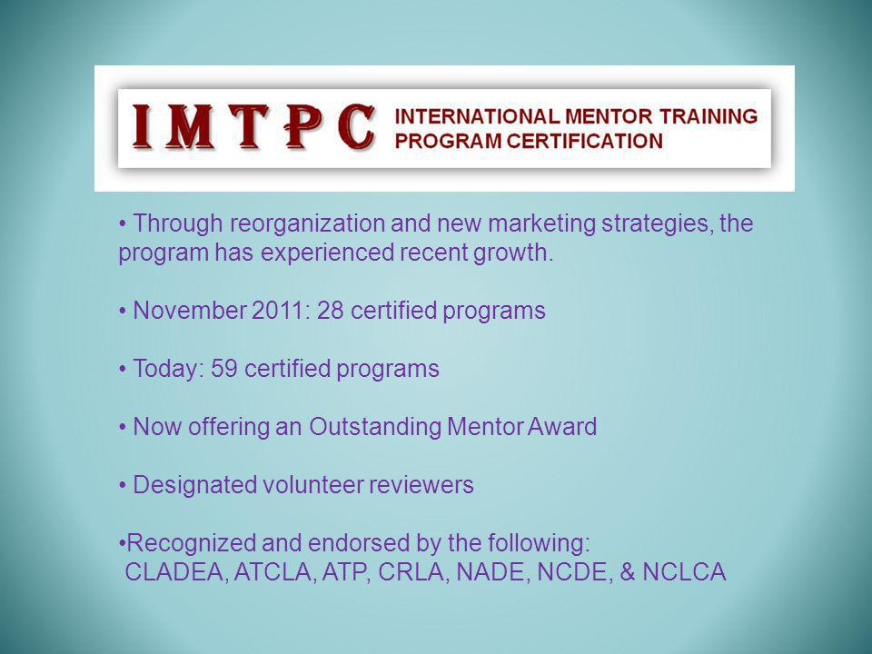 Through reorganization and new marketing strategies, the program has experienced recent growth. November 2011: 28 certified programs Today: 59 certifi