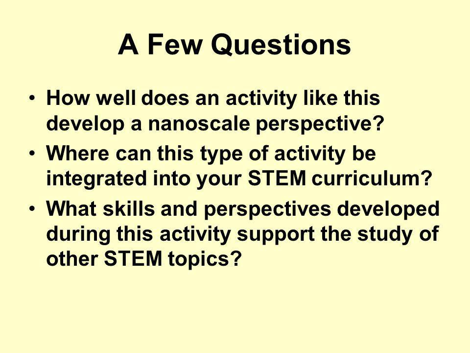 A Few Questions How well does an activity like this develop a nanoscale perspective.