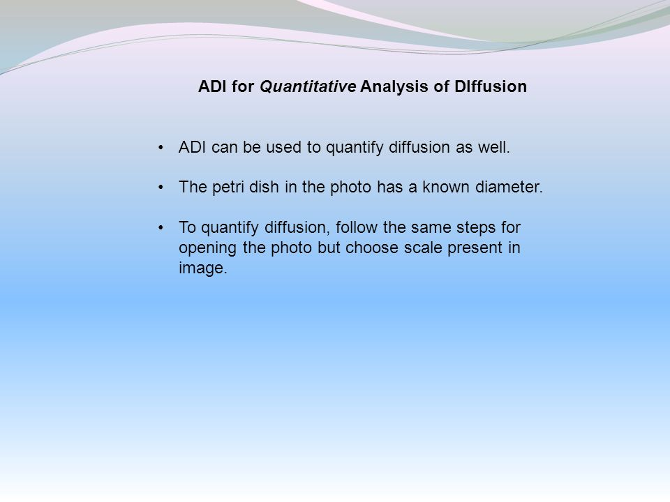 ADI for Quantitative Analysis of DIffusion ADI can be used to quantify diffusion as well. The petri dish in the photo has a known diameter. To quantif