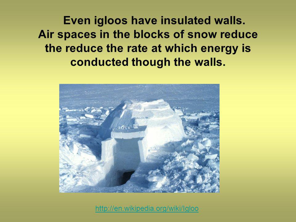 Even igloos have insulated walls.