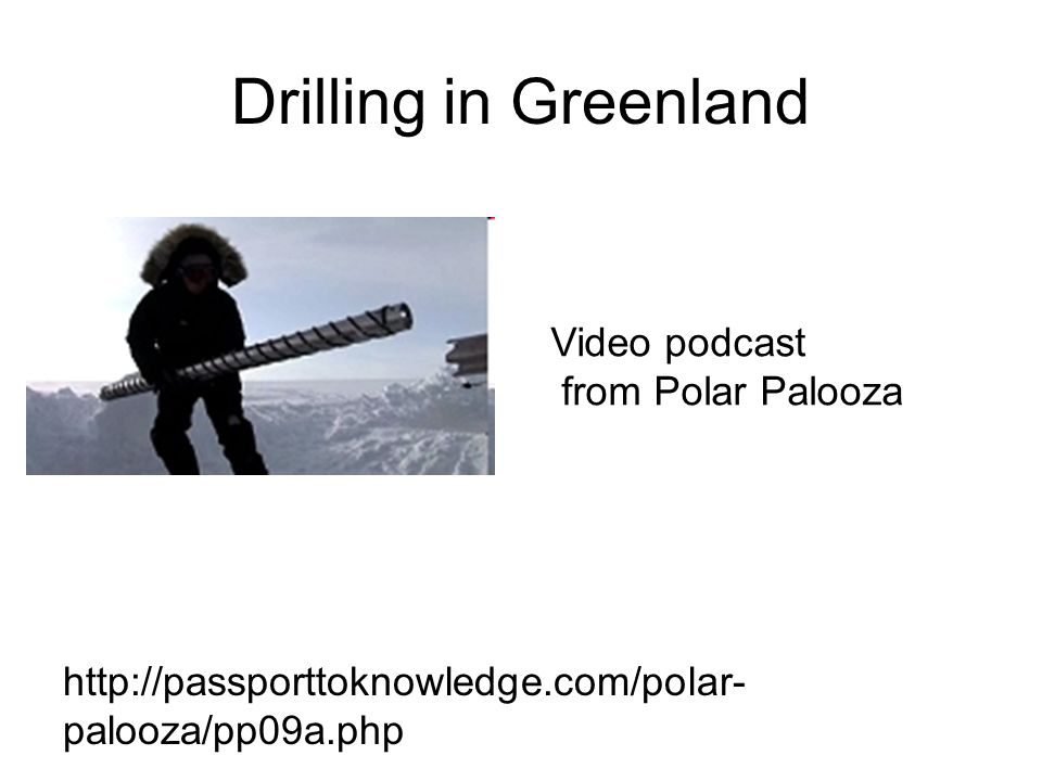 Drilling in Greenland   palooza/pp09a.php Video podcast from Polar Palooza