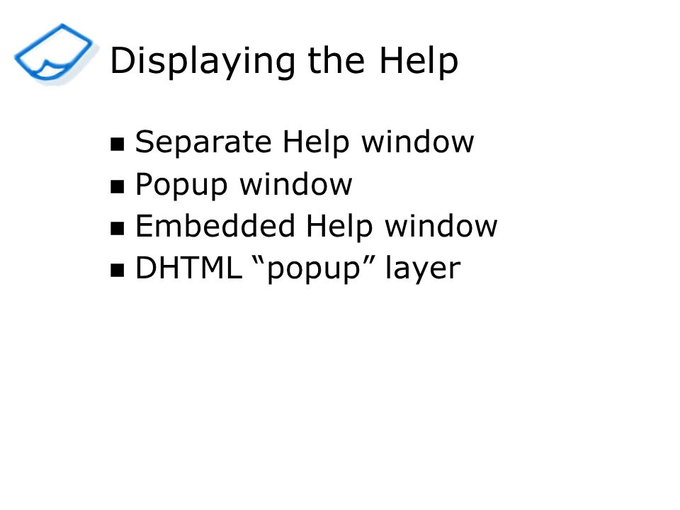 Displaying the Help Separate Help window Popup window Embedded Help window DHTML popup layer