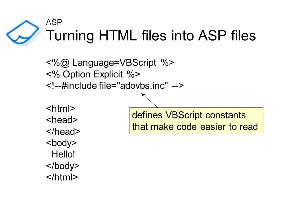Turning HTML files into ASP files Hello! defines VBScript constants that make code easier to read ASP