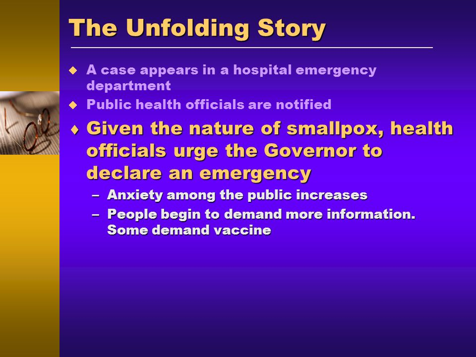 The Unfolding Story A case appears in a hospital emergency department Public health officials are notified Given the nature of smallpox, health offici