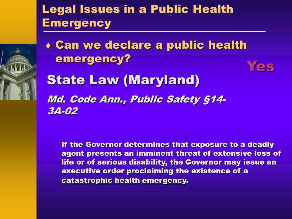 Legal Issues in a Public Health Emergency Can we declare a public health emergency? Can we declare a public health emergency? State Law (Maryland) Md.