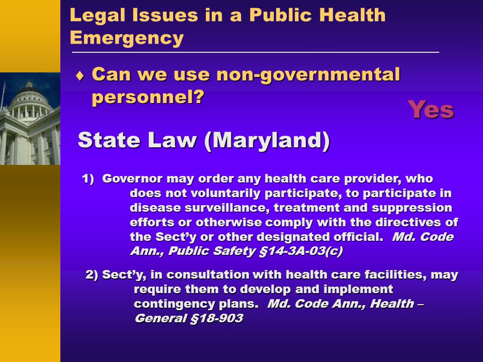 Legal Issues in a Public Health Emergency Can we use non-governmental personnel? Can we use non-governmental personnel? State Law (Maryland) 1) Govern