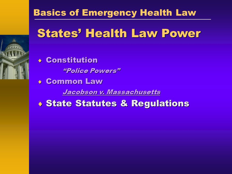Constitution Constitution Basics of Emergency Health Law States Health Law Power Jacobson v. Massachusetts Police Powers State Statutes & Regulations