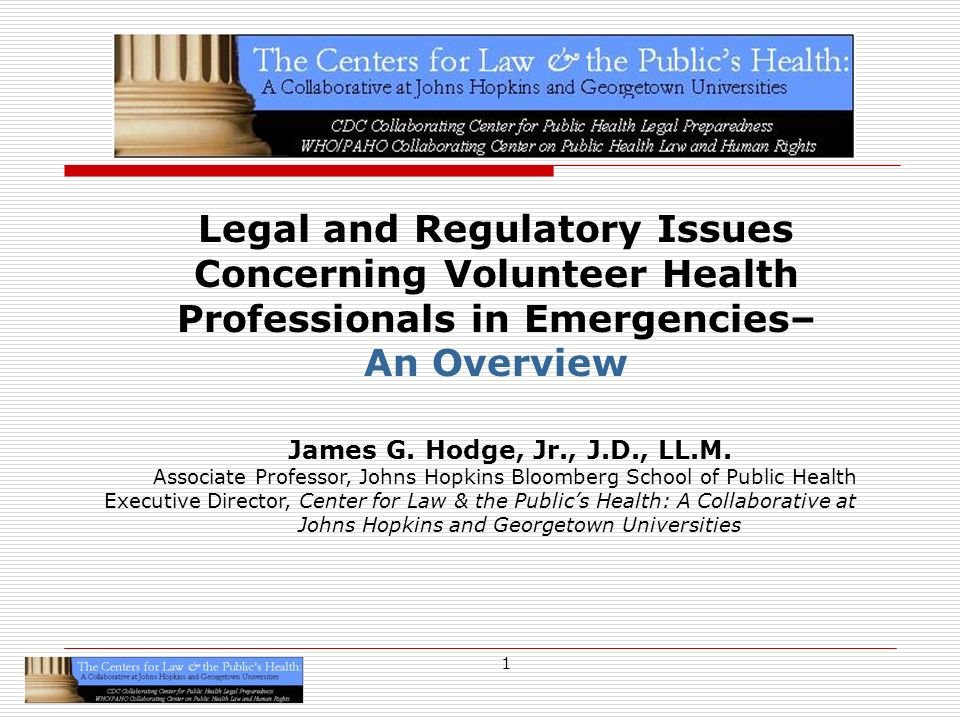 1 Legal and Regulatory Issues Concerning Volunteer Health Professionals in Emergencies– An Overview James G.