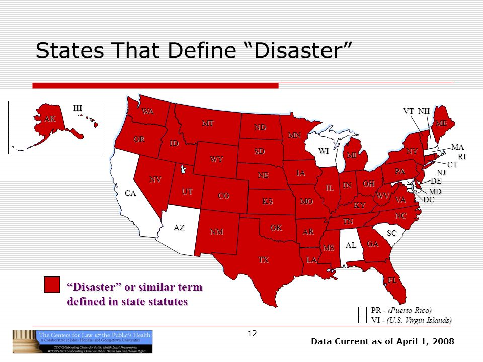 12 States That Define Disaster HI AK CA OR WA ID MT TX SD WY NV OK KS NE CO NM AZ UT ND SC MN WI IA MO AR LA VA NC GA FL AL MS IL WV KY TN NY PA IN OH MI DE NJ CT RI MA ME DC MD NHVT PR - (Puerto Rico) VI - (U.S.