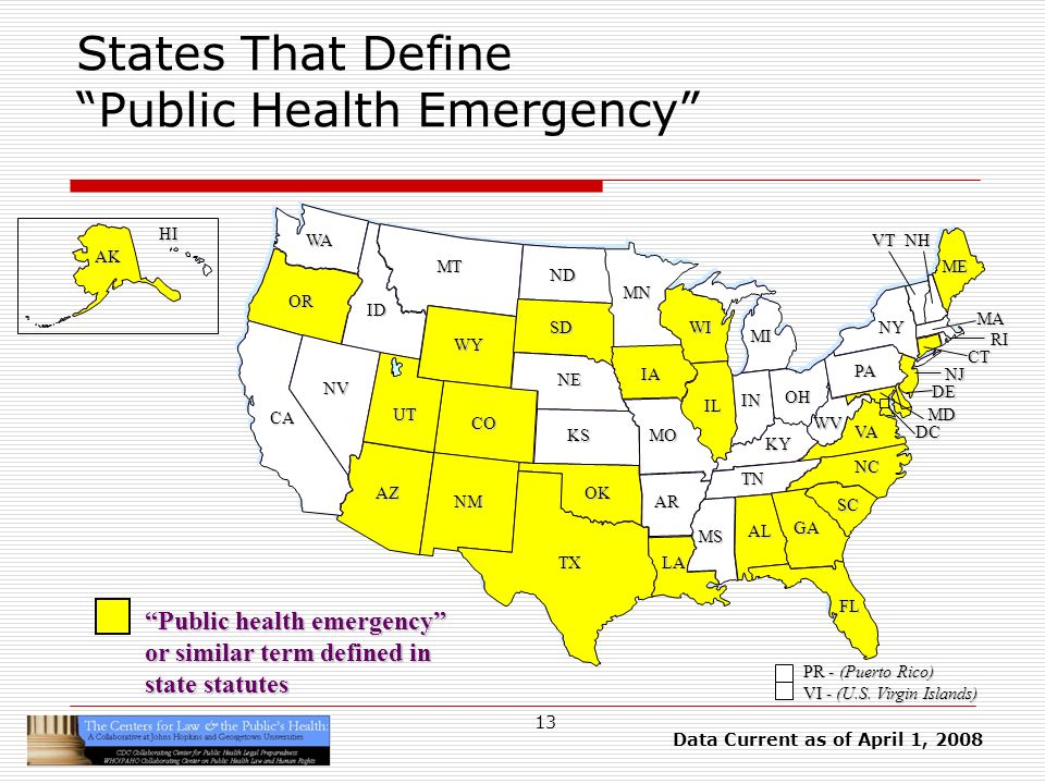 13 States That Define Public Health Emergency HI AK CA OR WA ID MT TX SD WY NV OK KS NE CO NM AZ UT ND SC MN WI IA MO AR LA VA NC GA FL AL MS IL WV KY TN NY PA IN OH MI DE NJ CT RI MA ME DC MD NHVT PR - (Puerto Rico) VI - (U.S.