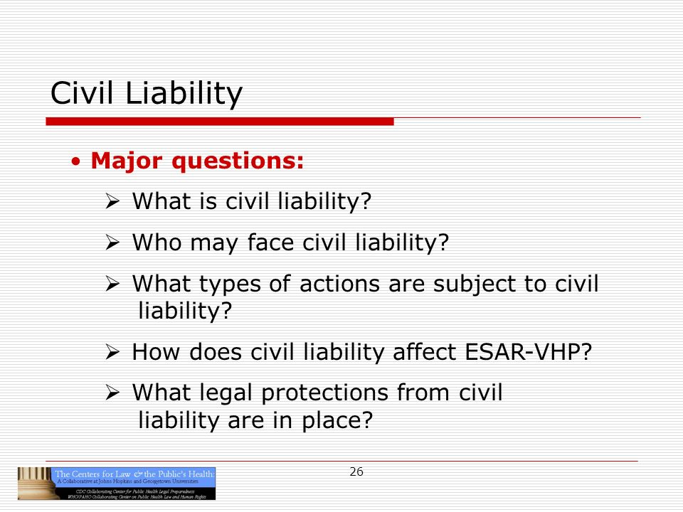 26 Civil Liability Major questions: What is civil liability.