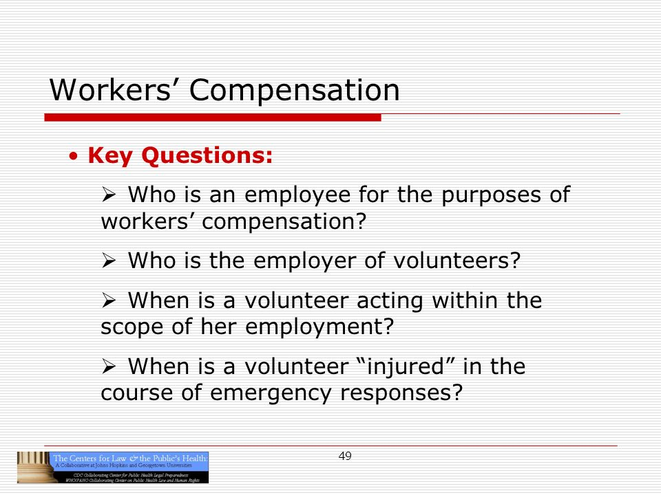 49 Workers Compensation Key Questions: Who is an employee for the purposes of workers compensation.