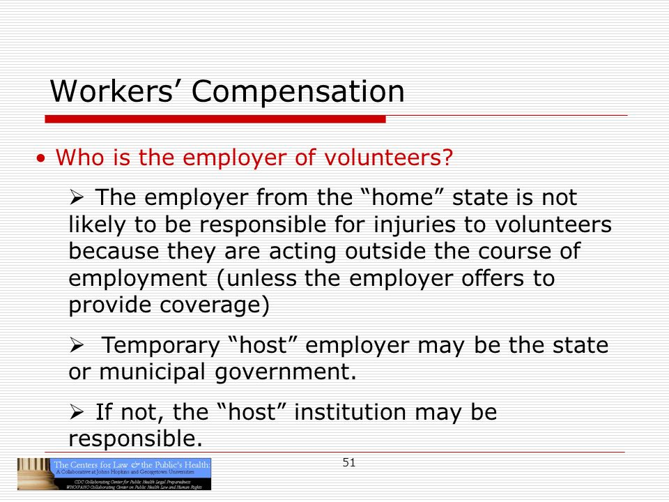 51 Workers Compensation Who is the employer of volunteers.