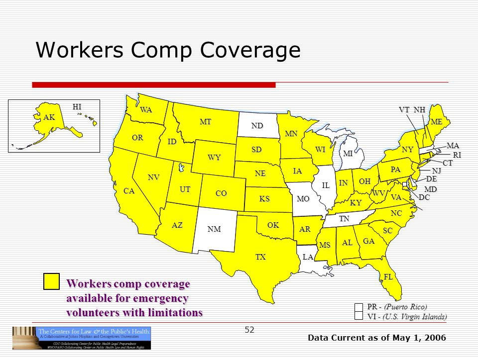 52 Workers Comp Coverage HI AK CA OR WA ID MT TX SD WY NV OK KS NE CO NM AZ UT ND SC MN WI IA MO AR LA VA NC GA FL AL MS IL WV KY TN NY PA IN OH MI DE NJ CT RI MA ME DC MD NHVT PR - (Puerto Rico) VI - (U.S.