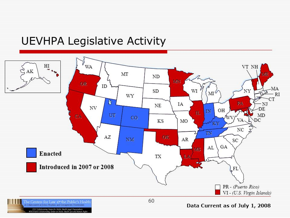 60 UEVHPA Legislative Activity HI AK CA OR WA ID MT TX SD WY NV OK KS NE CO NM AZ UT ND SC MN WI IA MO AR LA VA NC GA FL AL MS IL WV KY TN NY PA IN OH MI DE NJ CT RI MA ME DC MD NHVT PR - (Puerto Rico) VI - (U.S.