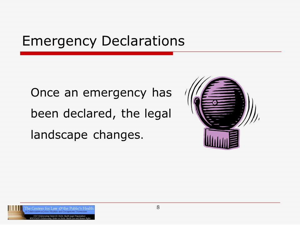 9 Emergency Declarations Government is vested with specific powers to facilitate emergency responses Individuals are bestowed special protections State licensure requirements may be waived Responders may be protected from civil liability