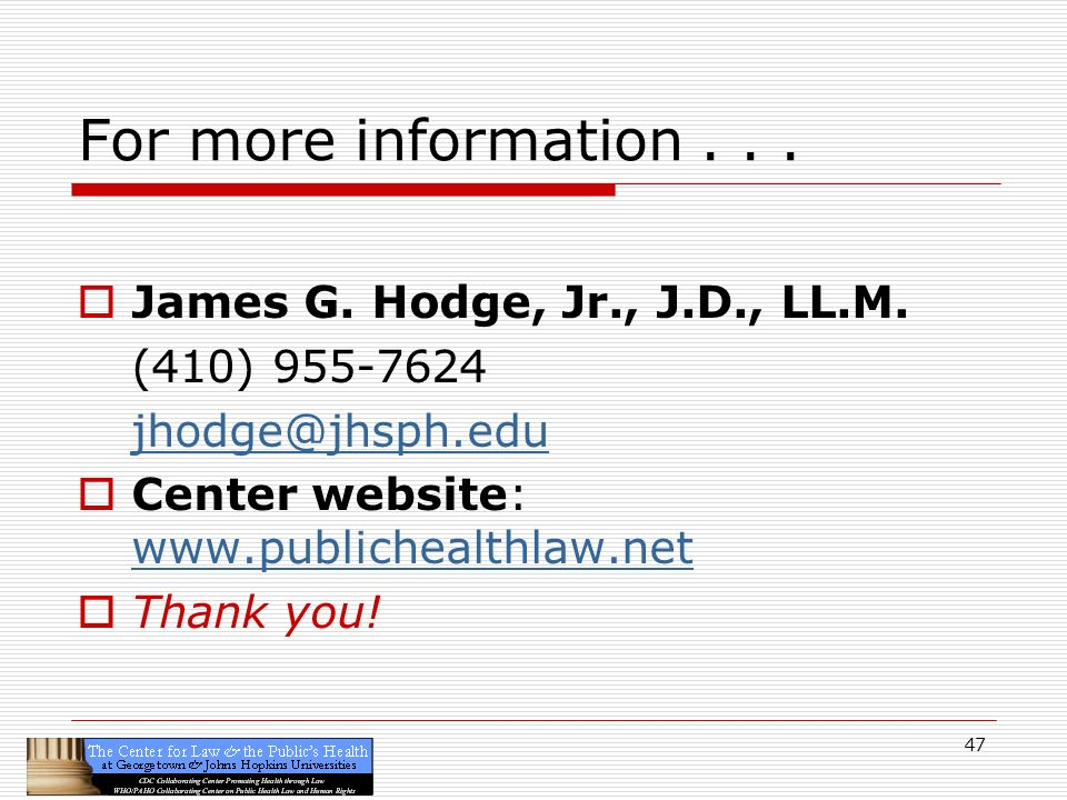 47 For more information... James G. Hodge, Jr., J.D., LL.M.