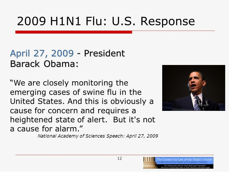 12 2009 H1N1 Flu: U.S. Response April 27, 2009 - President Barack Obama: We are closely monitoring the emerging cases of swine flu in the United State