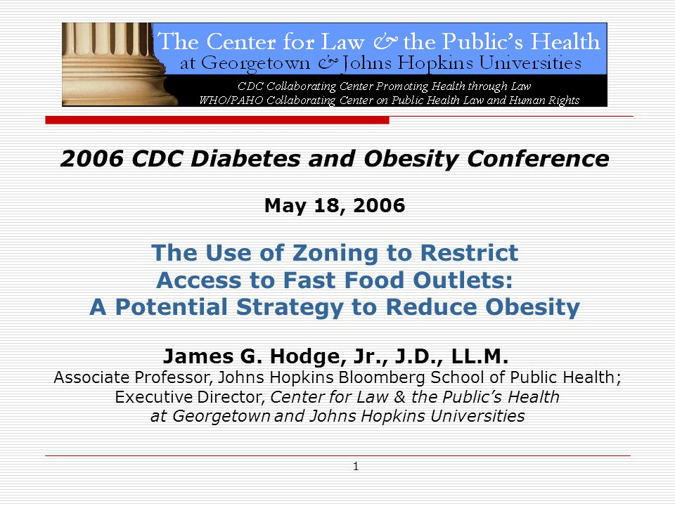1 2006 CDC Diabetes and Obesity Conference May 18, 2006 The Use of Zoning to Restrict Access to Fast Food Outlets: A Potential Strategy to Reduce Obesity James G.