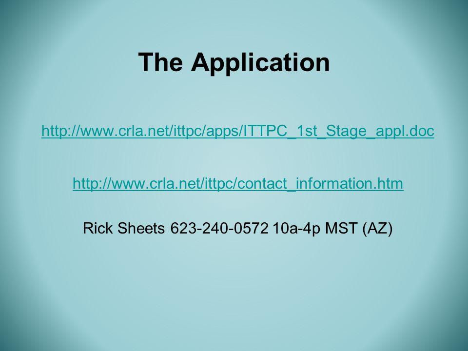 The Application http://www.crla.net/ittpc/apps/ITTPC_1st_Stage_appl.doc http://www.crla.net/ittpc/contact_information.htm Rick Sheets 623-240-0572 10a-4p MST (AZ)