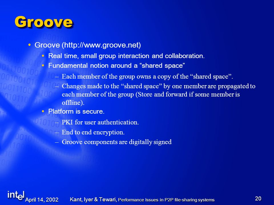 April 14, 2002 Kant, Iyer & Tewari, Performance Issues in P2P file-sharing systems 20 GrooveGroove Groove (http://www.groove.net) Real time, small group interaction and collaboration.