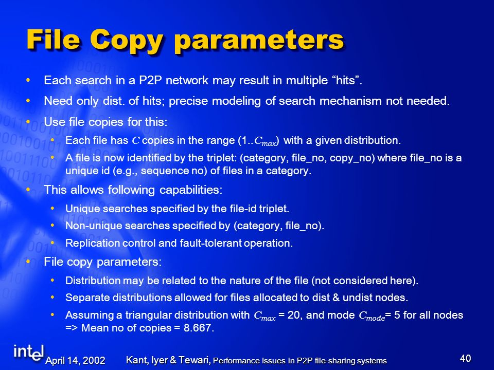 April 14, 2002 Kant, Iyer & Tewari, Performance Issues in P2P file-sharing systems 40 File Copy parameters Each search in a P2P network may result in multiple hits.