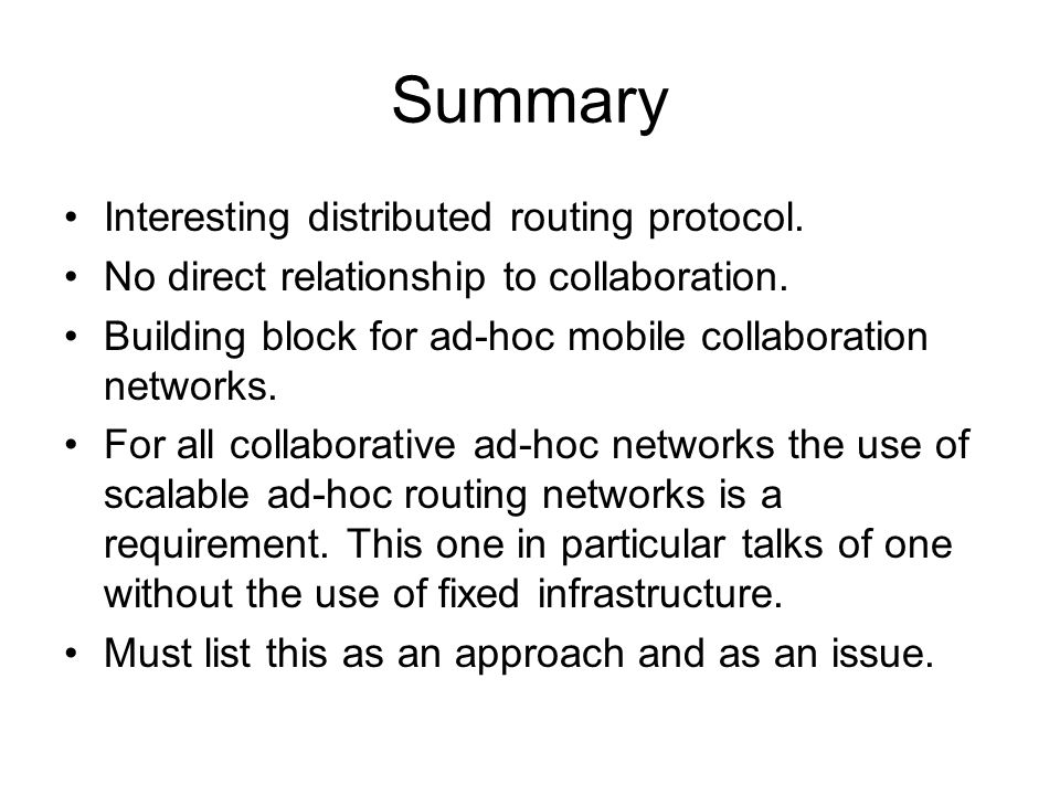 Summary Interesting distributed routing protocol. No direct relationship to collaboration. Building block for ad-hoc mobile collaboration networks. Fo