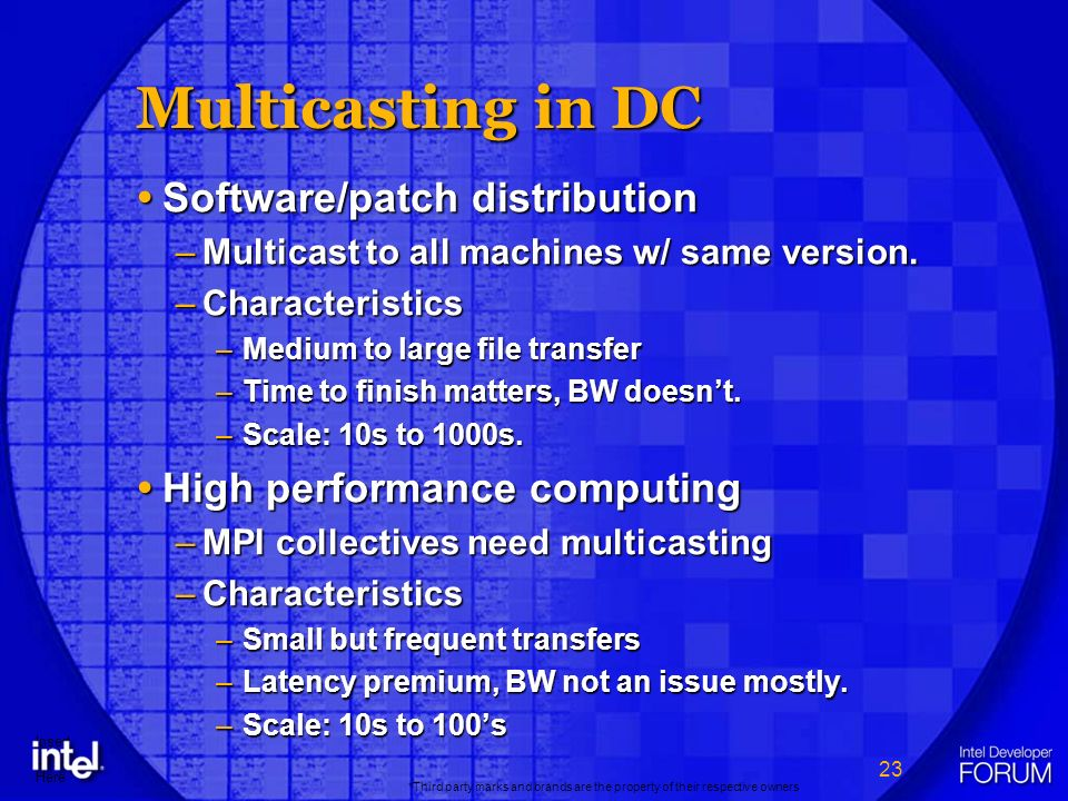 23 *Third party marks and brands are the property of their respective owners Insert Logo Here Multicasting in DC Software/patch distribution Software/patch distribution –Multicast to all machines w/ same version.