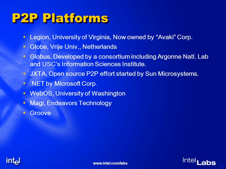 www.intel.com/labs 10 P2P Platforms Legion, University of Virginia, Now owned by Avaki Corp.