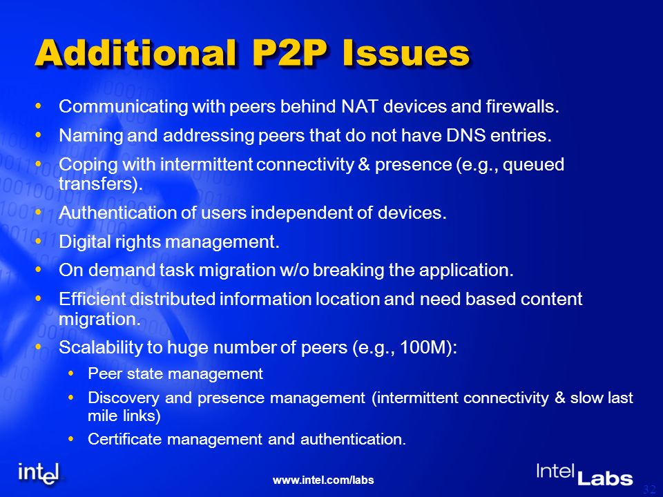 www.intel.com/labs 32 Additional P2P Issues Communicating with peers behind NAT devices and firewalls.