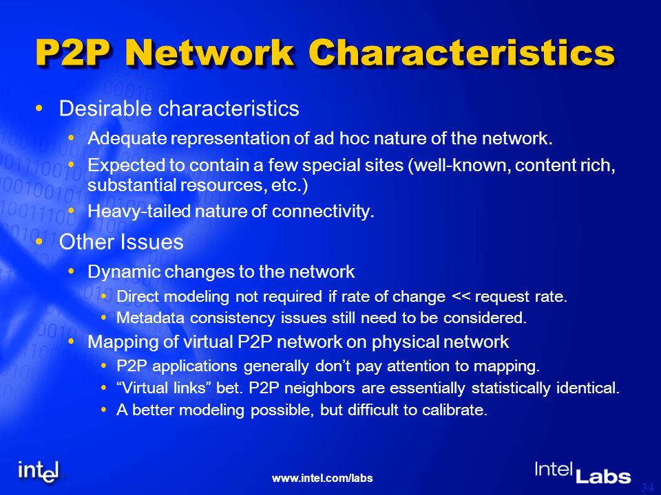 www.intel.com/labs 34 P2P Network Characteristics Desirable characteristics Adequate representation of ad hoc nature of the network.