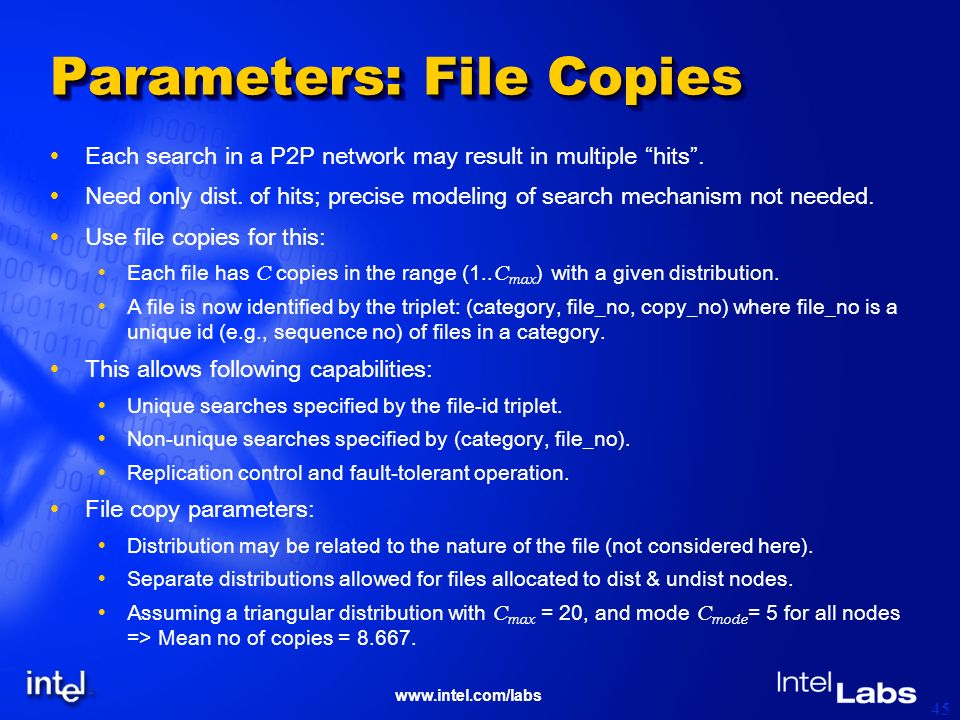 www.intel.com/labs 45 Parameters: File Copies Each search in a P2P network may result in multiple hits. Need only dist. of hits; precise modeling of s